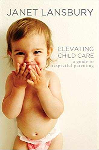 Janet Lansbury – ,,Elevating Child Care: A Guide to Respectful Parenting""
